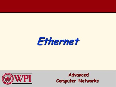 Ethernet Ethernet Advanced Advanced Computer <strong>Networks</strong>.
