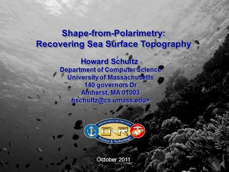 Shape-from-Polarimetry: Recovering Sea Surface Topography Shape-from-Polarimetry: Howard Schultz Department of Computer Science University of Massachusetts.