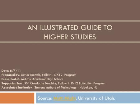 AN ILLUSTRATED GUIDE TO HIGHER STUDIES Source: Matt Might, University of Utah.Matt Might Date: 6/7/11 Prepared by: Javier Kienzle, Fellow - GK12 Program.