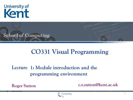 Lecture Roger Sutton CO331 Visual Programming 1: Module introduction and the programming environment 1.
