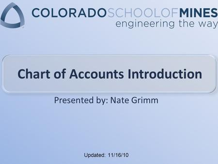 Updated: 11/16/10 Chart of Accounts Introduction Presented by: Nate Grimm.