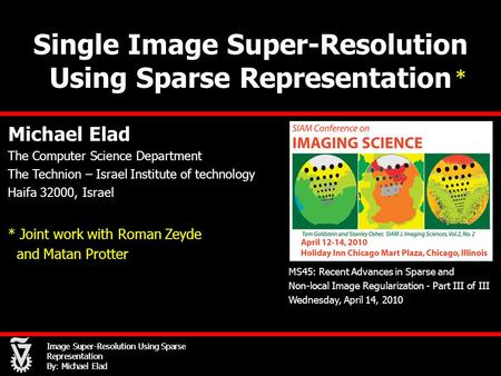 Image Super-Resolution Using Sparse Representation By: Michael Elad Single Image Super-Resolution Using Sparse Representation Michael Elad The Computer.