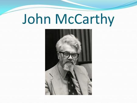 John McCarthy. biography Was born in Boston, Massachusetts on September 4, 1927. Family of two Irish immigrants, John Patrick and Ida Glatt McCarthy.