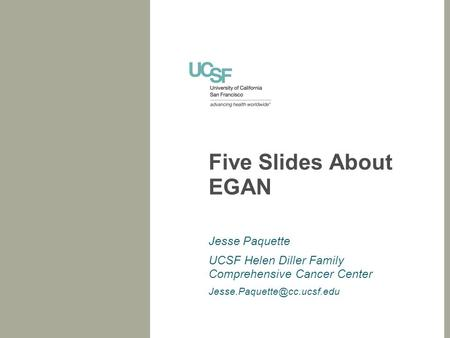 Five Slides About EGAN Jesse Paquette UCSF Helen Diller Family Comprehensive Cancer Center