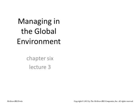 Managing in the Global Environment chapter six lecture 3 McGraw-Hill/Irwin Copyright © 2011 by The McGraw-Hill Companies, Inc. All rights reserved.