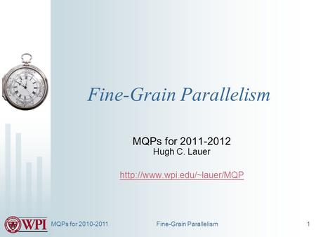 Fine-Grain Parallelism MQPs for 2011-2012 Hugh C. Lauer  MQPs for 2010-2011Fine-Grain Parallelism1.