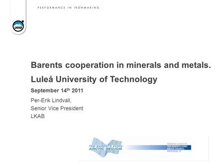 Barents cooperation in minerals and metals. Luleå University of Technology September 14 th 2011 Per-Erik Lindvall, Senior Vice President LKAB.