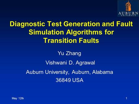 Diagnostic Test Generation and Fault Simulation Algorithms for Transition Faults Yu Zhang Vishwani D. Agrawal Auburn University, Auburn, Alabama 36849.