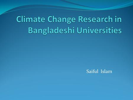 Saiful Islam. University Consortium for Climate Research (UCCR) It's a nonprofit consortium of universities provides services to support, enhance, and.