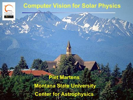 Computer Vision for Solar PhysicsSDO Science Workshop, May 2011 Computer Vision for Solar Physics Piet Martens Montana State University Center for Astrophysics.