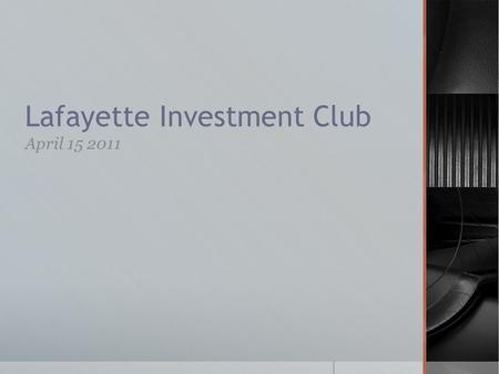 Lafayette Investment Club April 15 2011. Agenda  Club News  Portfolio  Financial News  Sell Recommendation: AMSC.