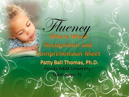 Florida A&M University Tallahassee, FL Fluency. Fluency Terms Automatic word recognition—the ability to recognize words in print without conscious awareness.