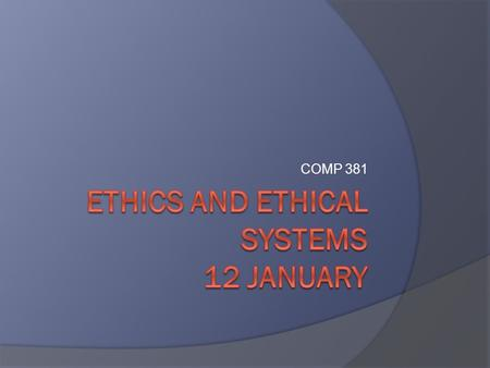 COMP 381. What is ethics? philosophical study of morality Investigation of the nature, causes, or principles of reality, knowledge, or values, based on.