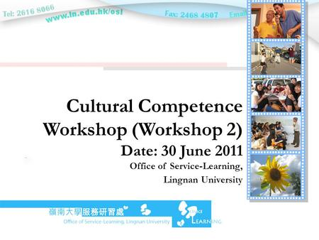 Cultural Competence Workshop (Workshop 2) Date: 30 June 2011 Office of Service-Learning, Lingnan University.