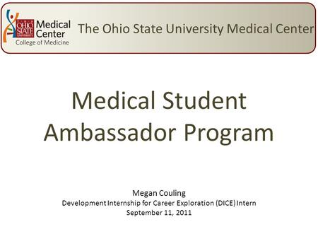 Medical Student Ambassador Program The Ohio State University Medical Center Megan Couling Development Internship for Career Exploration (DICE) Intern September.