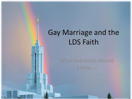 Gay Marriage and the LDS Faith What everyone should know…..