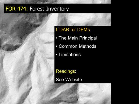 FOR 474: Forest Inventory LiDAR for DEMs The Main Principal Common Methods Limitations Readings: See Website.