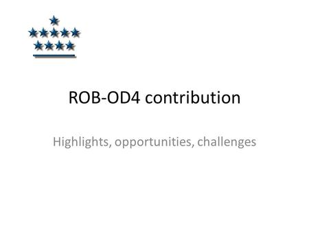 ROB-OD4 contribution Highlights, opportunities, challenges.