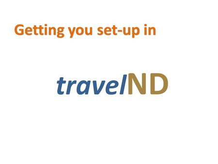 Travel ND Getting you set-up in. The Controller's Office has adopted travelND to assist you with your travel arrangements and the submitting of your expense.