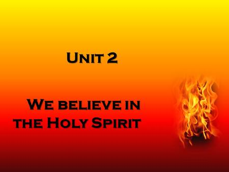 Unit 2 We believe in the Holy Spirit. Pentecost 50 days after the Resurrection, God came down to the disciples in the form of the Holy Spirit. The coming.
