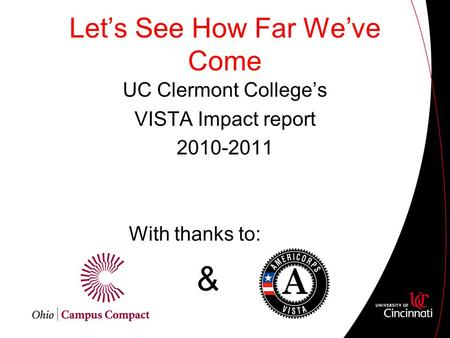 Let's See How Far We've Come UC Clermont College's VISTA Impact report 2010-2011 With thanks to: &