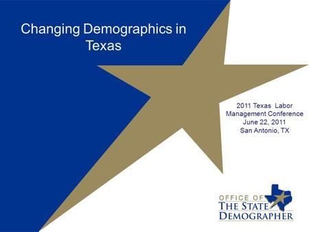 Changing Demographics in Texas 2011 Texas Labor Management Conference June 22, 2011 San Antonio, TX.