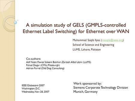 A simulation study of GELS (GMPLS-controlled Ethernet Label Switching) for Ethernet over WAN Muhammad Saqib Ilyas School.