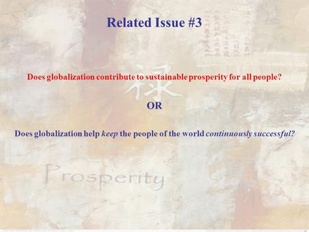 Related Issue #3 Does globalization contribute to sustainable prosperity for all people? OR Does globalization help keep the people of the world continuously.