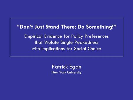 """Don't Just Stand There: Do Something!"" Empirical Evidence for Policy Preferences that Violate Single-Peakedness with Implications for Social Choice Patrick."