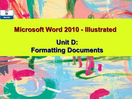 Microsoft Word 2010 - Illustrated Unit D: Formatting Documents.
