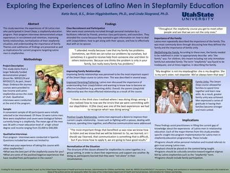 Exploring the Experiences of Latino Men in Stepfamily Education Katie Reck, B.S., Brian Higginbotham, Ph.D., and Linda Skogrand, Ph.D. Abstract This study.
