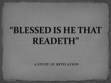 A STUDY OF REVELATION The book of Revelation is also known as the Apocalypse. Both words mean the same: an uncovering ( Revelation comes from Latin,