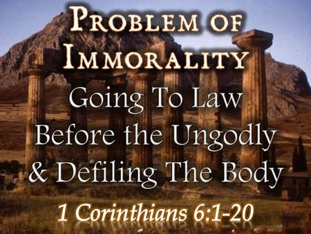  To reprove the Corinthians for the practice of going to law before heathen courts - (6:1-7)  The importance of the church making distinctions between.