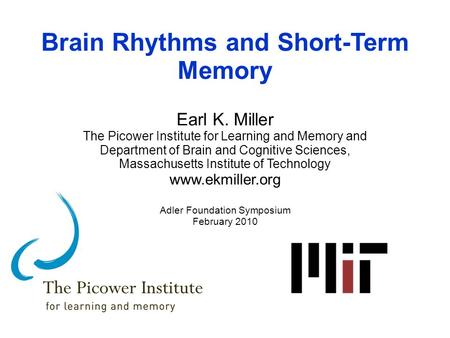 Brain Rhythms and Short-Term Memory Earl K. Miller The Picower Institute for Learning and Memory and Department of Brain and Cognitive Sciences, Massachusetts.