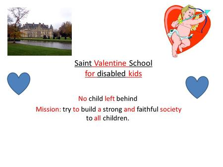 Saint Valentine School for disabled kids No child left behind Mission: try to build a strong and faithful society to all children.