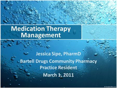 Medication Therapy Management Jessica Sipe, PharmD Bartell Drugs Community Pharmacy Practice Resident March 1, 2011.