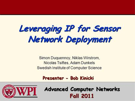 Leveraging IP for Sensor Network Deployment Simon Duquennoy, Niklas Wirstrom, Nicolas Tsiftes, Adam Dunkels Swedish Institute of Computer Science Presenter.