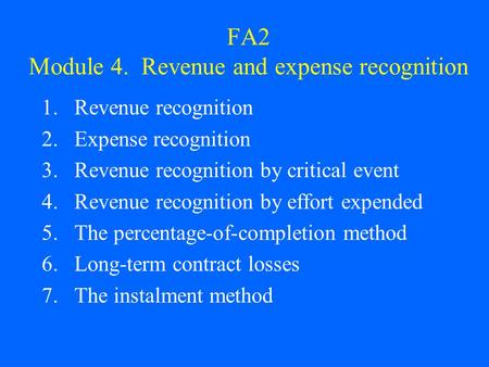 FA2 Module 4. Revenue and expense recognition 1.Revenue recognition 2.Expense recognition 3.Revenue recognition by critical event 4.Revenue recognition.