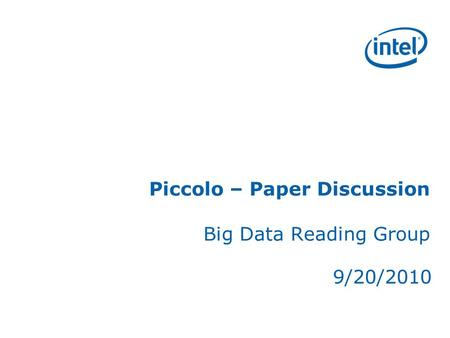 Piccolo – Paper Discussion Big Data Reading Group 9/20/2010.