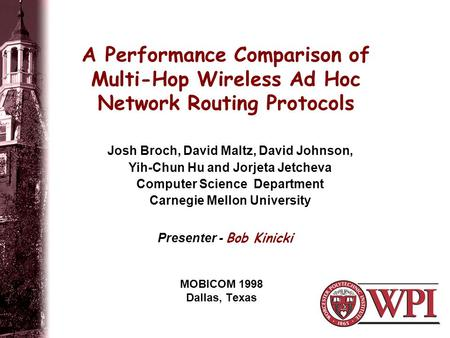 4/16/2017 A Performance Comparison of Multi-Hop Wireless Ad Hoc Network Routing Protocols Josh Broch, David Maltz, David Johnson, Yih-Chun Hu and Jorjeta.