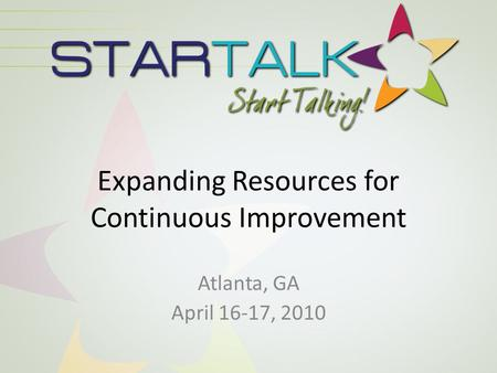 Expanding Resources for Continuous Improvement Atlanta, GA April 16-17, 2010.