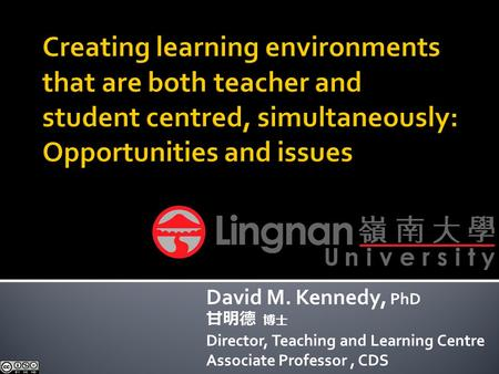 David M. Kennedy, PhD 甘明德 博士 Director, Teaching and Learning Centre Associate Professor, CDS.