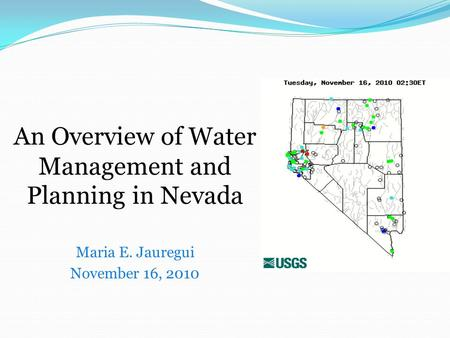 An Overview of Water Management and Planning in Nevada Maria E. Jauregui November 16, 2010.