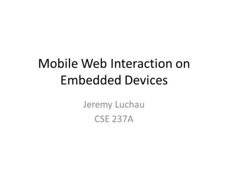 Mobile Web Interaction on Embedded Devices Jeremy Luchau CSE 237A.