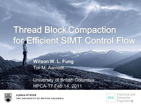 1 Wilson W. L. Fung Tor M. Aamodt University of British Columbia HPCA-17 Feb 14, 2011.