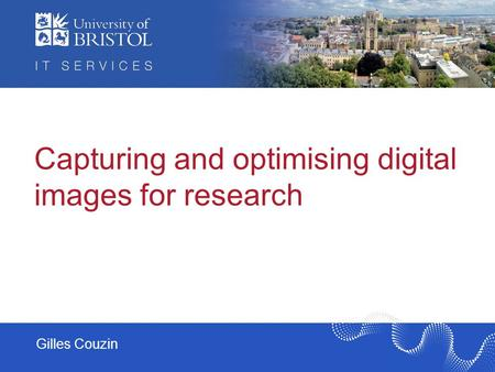 Capturing and optimising digital images for research Gilles Couzin.