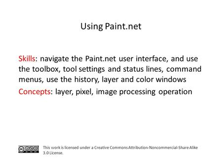 Skills: navigate the Paint.net user interface, and use the toolbox, tool settings and status lines, command menus, use the history, layer and color windows.