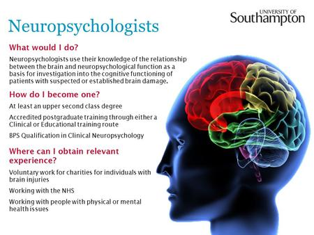 Neuropsychologists What would I do? Neuropsychologists use their knowledge of the relationship between the brain and neuropsychological function as a basis.