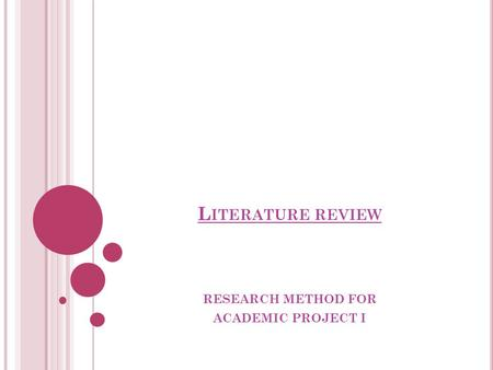 L ITERATURE REVIEW RESEARCH METHOD FOR ACADEMIC PROJECT I.