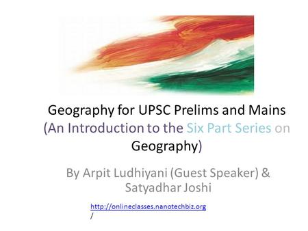 Geography for UPSC Prelims and Mains (An Introduction to the Six Part Series on Geography) By Arpit Ludhiyani (Guest Speaker) & Satyadhar Joshi